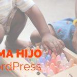Crea un tema hijo WordPress en 9 sencillos pasos